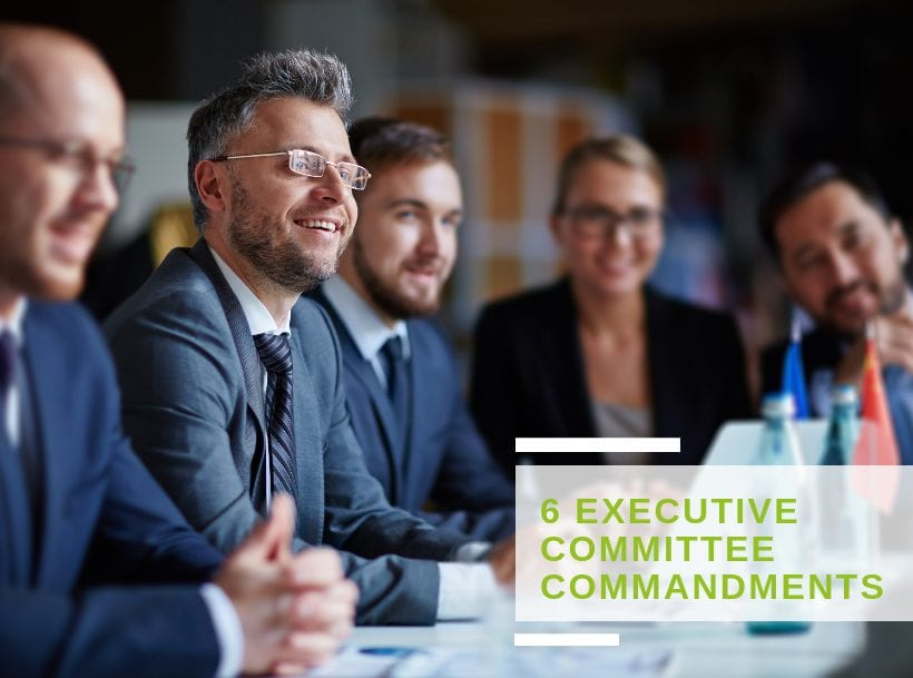 6 commandments for optimizing the management of your Executive Committee