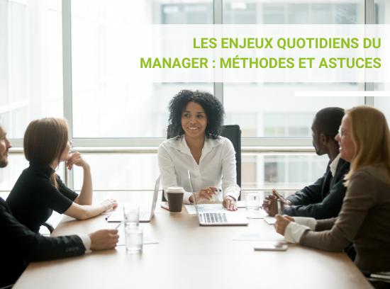 Les enjeux quotidiens du manager : méthodes et astuces