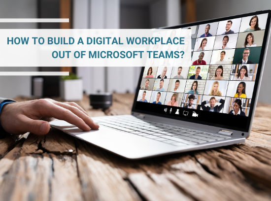 How to build a Digital Workplace out of Microsoft Teams?