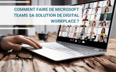 Comment faire de Microsoft Teams sa solution de Digital Workplace ?
