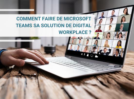 Comment faire de Microsoft Teams sa solution de Digital Workplace ?
