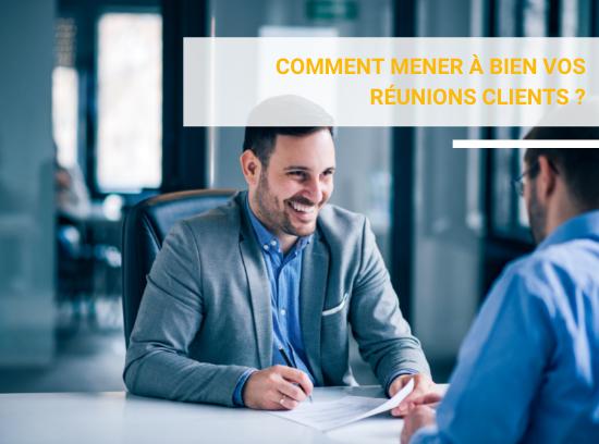 Comment mener à bien vos réunions clients ?